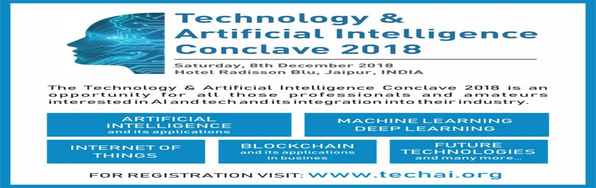 Book Online Tickets for The Technology and Artificial Intelligen, Jaipur. The Technology and Artificial Intelligence conclave 2018 is an opportunity for all those professionals and amateurs interested in AI and tech and its integration into their industry. The event has been organized by TensaX Innovation Lab keeping in mi