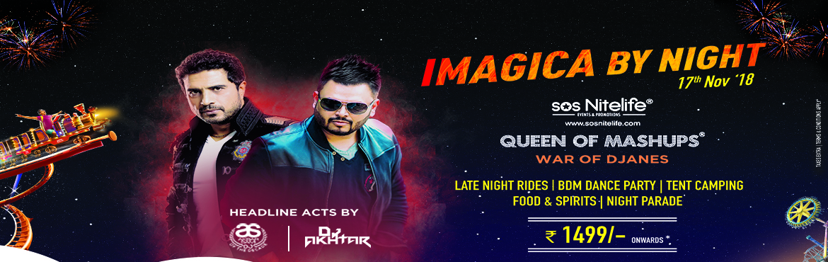 Book Online Tickets for Imagica By Night, Mumbai. Imagica is India\'s largest themed destination, boasting a unique set of attractions & experiences designed to cater to everyone\'s individual sense of adventure and entertainment.   Key Highlights of the event:     Night DJ concer