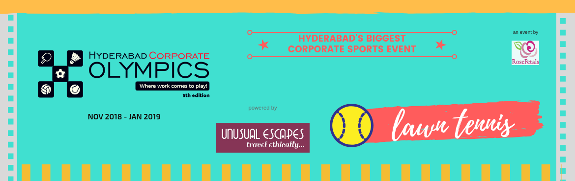 Book Online Tickets for Corporate Lawn Tennis - 8th Hyderabad Co, Hyderabad. Events, Rules and Regulations forHCOlympics (TENNIS): Events: Singles: Men's, Men's >35 years,Women's Doubles – Men's, Men's >35 years,Women's, Mixed  Regulations : Knockou