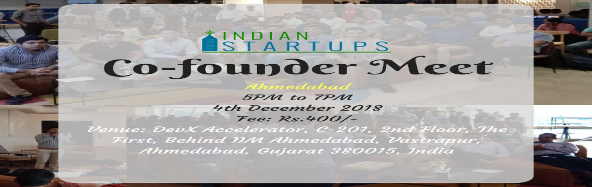 Book Online Tickets for Co-Founder Meet - December 2018 Edition , Ahmedabad. \'Co-Founder Meet\' is a platform for an entrepreneur to meet like-minded entrepreneurs; they could be looking for a Co-Founder, looking for inspiration, looking for opportunities to network and collaborate. We provide a platform to express their ide