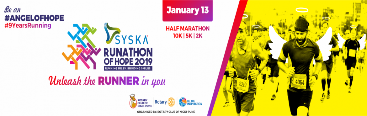 Book Online Tickets for RUNATHON OF HOPE 2019, Pune.   Syska Runathon of Hope is a Half Marathon Event recognized as a State Level Event by the Maharashtra Athletic Association organised by the Rotary Club of Nigdi-Pune. This is the ninth edition of this event.  The event is the biggest of it