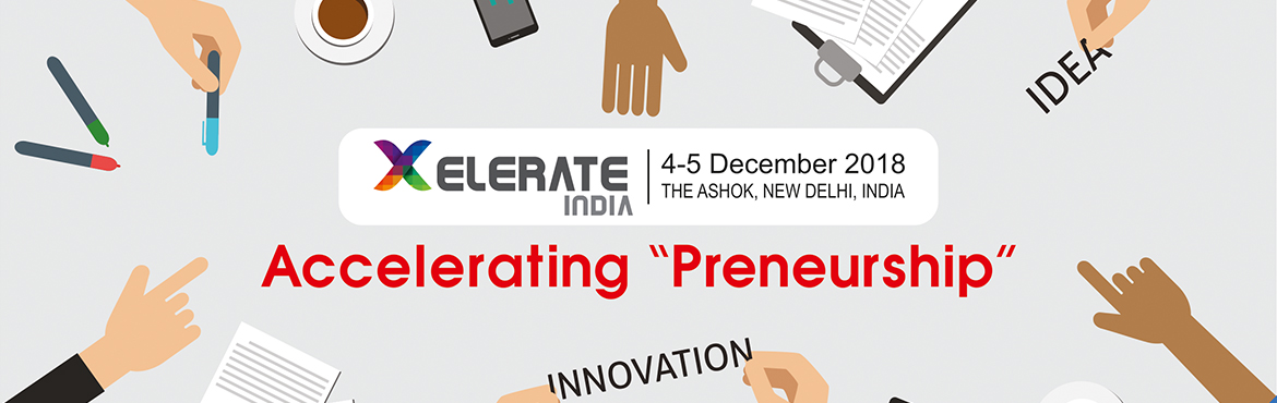 Book Online Tickets for Xelerate India , New Delhi. Xelerate India 2018 Driven by factors such as massive funding, evolving technology and a burgeoning domestic market, the Start-up Ecosystem in India has seen a momentous growth. India has become world's 3rd largest Start-up nation and a key mar