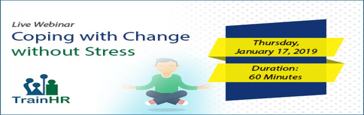 Book Online Tickets for Coping with Change without Stress, Fremont. The TrainHR Course is approved by HRCI and SHRM Recertification Provider.   Overview:You will learn techniques to help yourself and your team handle change in a demanding work environment. Discover the typical styles and behaviors which p