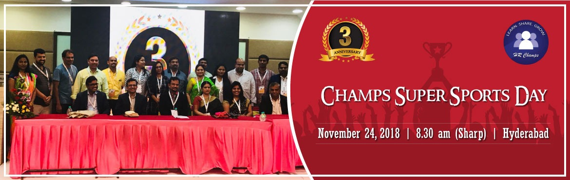 Book Online Tickets for CHAMPS SUPER SPORTS DAY , Hyderabad. HR CHAMPS (GLOBAL HUMAN CAPITAL FORUM) is an elite and rapidly growing HR Forum formed on May 26, 2015 to help the HR Practioners and the budding HRs in their profession to align with the business needs of the organization thereby brining credibility
