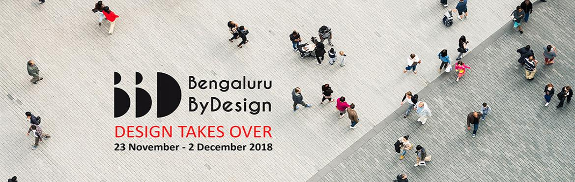Book Online Tickets for Bengaluru ByDesign 2018 (23 Nov to 2 Dec, Bengaluru. The first edition of design festival Bengaluru ByDesign is all set to transform the city of Bengaluru from 23rd November to 2nd December 2018. Bengaluru ByDesign aims to celebrate creativity, encourage design thinking and explore the innovations in d