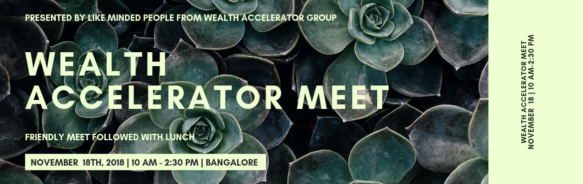 Book Online Tickets for Wealth Accelerator Meet, Bengaluru. Greetings!  We are providing you an opportunityto discuss your Business or Profession growth techniques.   Date: 18th November 2018(Sunday)  Timings: 10:00 am to 2:30 pm followed by Lunch  Venue: Master Acade