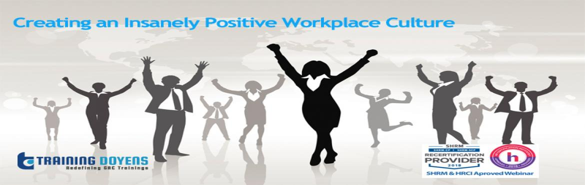 Book Online Tickets for Creating an Insanely Positive Workplace , Aurora. OVERVIEW Year after year, companies like USAA, Marriott Hotels and Wegmans Food Markets are consistently listed inFortune Magazine's 100 Best CompaniesTo Work For. How do they do it? It's more than free food at gourmet cafeter