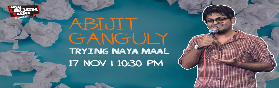 Book Online Tickets for Abijit Ganguly - Trying Naya Maal, Mumbai. Abijit Ganguly is trying new material out. Because that\'s what comedians need to keep doing. Also, maal in title here refers to just comedy content and nothing else. Although we can\'t say for sure that the other possible meaning is also true or not