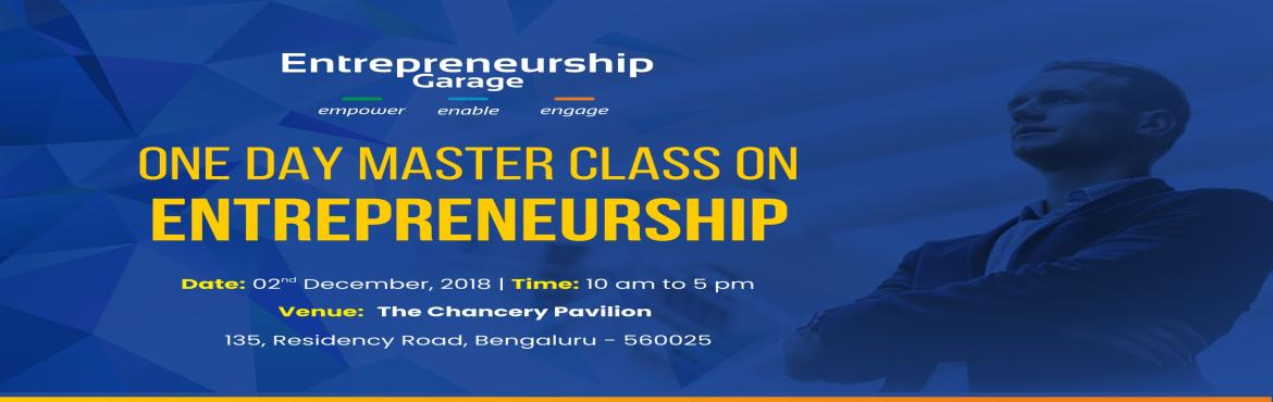 Book Online Tickets for  One Day Masterclass on Entrepreneurship, Bengaluru. A road to nurturing new ideas begins here... The first step is always the hardest when you wish to get your entrepreneurial dreams off the ground. It is tremendously fulfilling to ignite this entrepreneurial passion, nurture it and build your venture