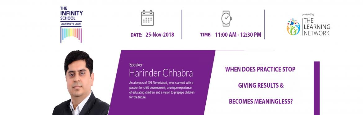 Book Online Tickets for Parenting Topic On When Does Practice St, Noida. Practice, if done incorrectly can do more damage than benefit.Join us for a session by our expert speaker for the day, Mr. Harinder Chhabra, an IIM Ahmedabad Alumnus who has a passion and vision to help children learn better.Who should come for th