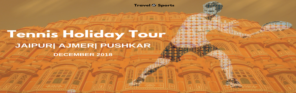 Book Online Tickets for Tennis-Holiday Tour, Jaipur. TENNIS + EXPLORE A whole new way of sports-traveling... Witness India\'sFIRST EVERTennisRecreationalGroup Tour.A specially crafted tour according to tennis enthusiasts and their family/friends/supporters in the roy