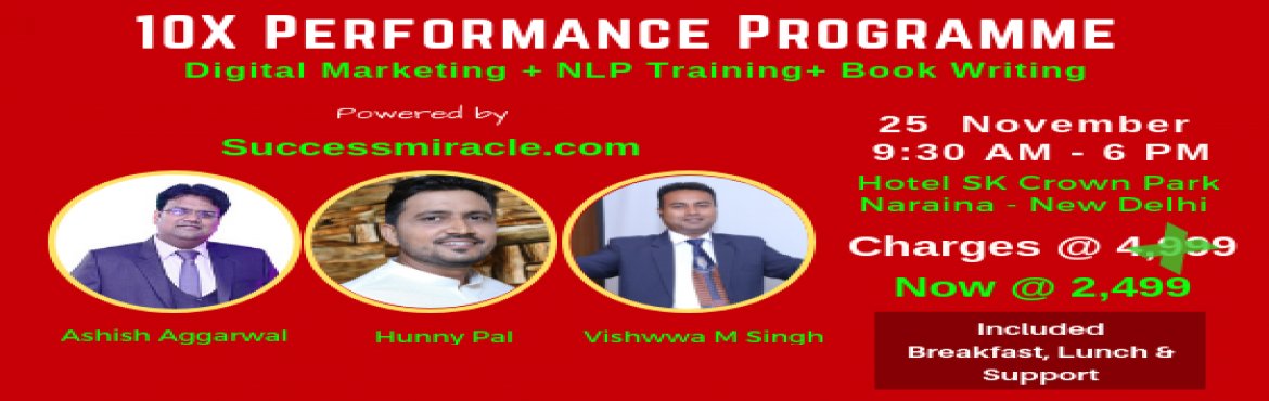 Book Online Tickets for 10x performance workshop in delhi, New Delhi. 10X PERFORMANCE PROGRAMPresented BySUCCESS MIRACLE A Unique Workshop for the Growth of your Business. Attend one Day Programme specially Designed for Businessman, Sales Professionals, Trainers & Coaches 25th November at Hotel S K Crow