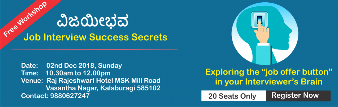 """Book Online Tickets for Interview Success Secrets Workshop (in K, Kalaburagi. Hey Success Seeker! If you find exactly where is the """"job offer button"""" in your Interviewer's brain, what will you do? Don't you click it without a seconds delay? Well then, we have great news for you! After helping 1000+ job"""