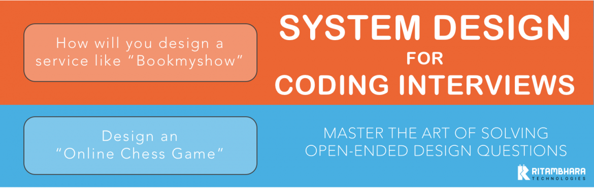 Book Online Tickets for System Design for Coding Interviews, Noida. Master the art of solving open-ended system design interview questions in this one-month long course. After completing this course, you will be comfortable answering questions like:   Design an online photo-sharing service.  Design the