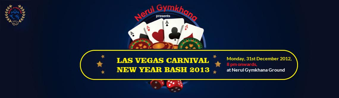 Book Online Tickets for Las Vegas Carnival @ Nerul Gymkhana (NYE, Mumbai. Las Vegas Carnival @ Nerul GymKhana (New Year Bash 2013) Key details of the programme:1) DJ programme for the members from 8pm onwards2) Unlimited Food (Starters - Veg and Non Veg delicacies & meals)3) Games, stalls & Moon Walkers for
