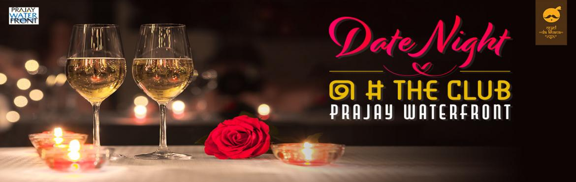 Book Online Tickets for DATE NIGHT at The Club (Prajay Water Fro, Hyderabad. Timing: 7:00 PM to 11:00 PM There are times when you miss someone or want to do something special for the ones you are near to. So why not decide to spend some quality time with that special someone, family members or even your besties or a grou