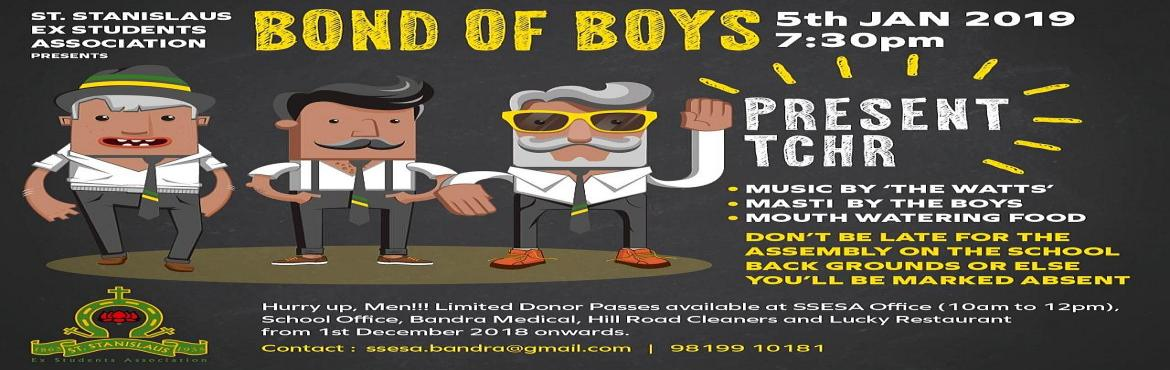 Book Online Tickets for Bond of Boys 2019, Mumbai. St. Stanislaus Ex-students Association invites alumni and their families to come back to school on Saturday 5th January 2019 from 7:30pm onwards.  Music by The Watts Masti and Mahyem by the Boys More madness than ever before Mouth watering cusine Mar
