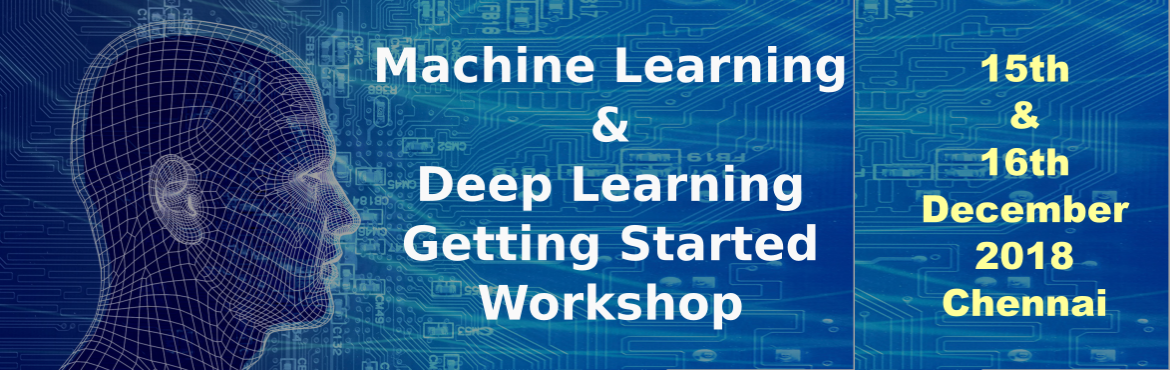 Book Online Tickets for Machine Learning / Deep Learning - The G, Chennai. A 2 Days Hands-On Workshop on Getting Started with Machine Learning / Deep Learning    Deep Learning is the latest Mantra! Computers are getting Smarter and Automation is Taking Over! Soon everyone of us will be influenced by Machine Learni