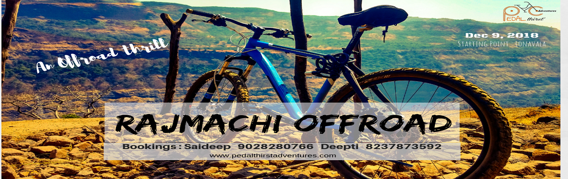 Book Online Tickets for Rajmachi Offroad Cycling, Lonavala. Rajmachi Offroad     Offroad Biking from Lonavala to Rajmachi fort and back (30 km)   Day and Date : 09 Dec, 2018 (sunday)   Rajmachi (Udhewadi)  : is a small village in the rugged mountains of Sahyadri in