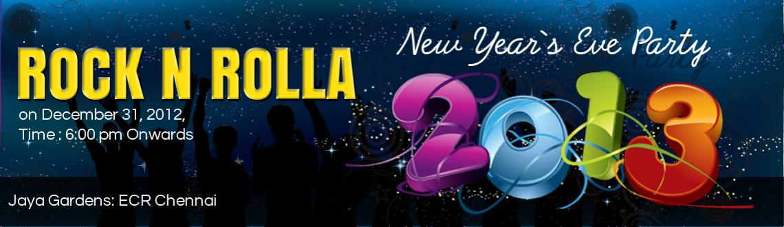 Book Online Tickets for Rock N Rolla - New Year`s Eve Party 2013, Chennai.                                 Celebrate New year`s eve in style.     &nbs