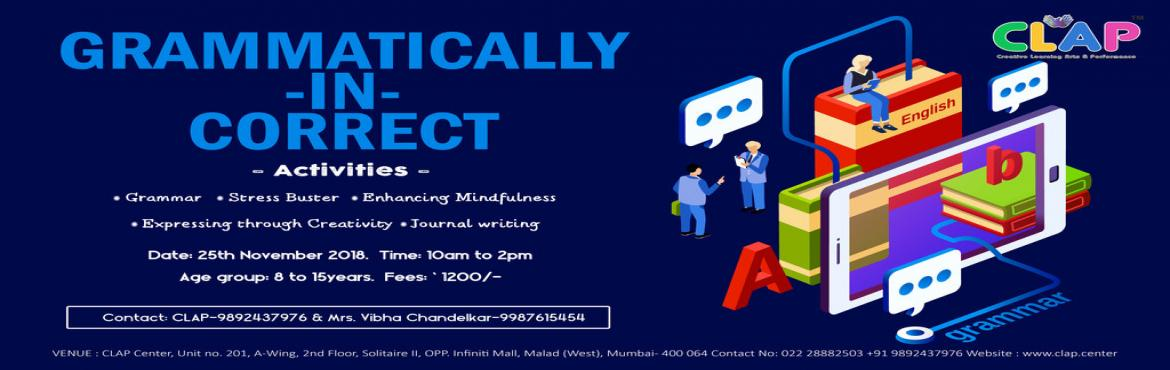 Book Online Tickets for Grammatically-IN-Correct, Mumbai. Writing is fun but kids face blockades. This workshop is aimed at training kids to express themselves and venture on the road to perfection. It also includes ways to overcome technostress and Mindfulness which is understandingonhow to liv