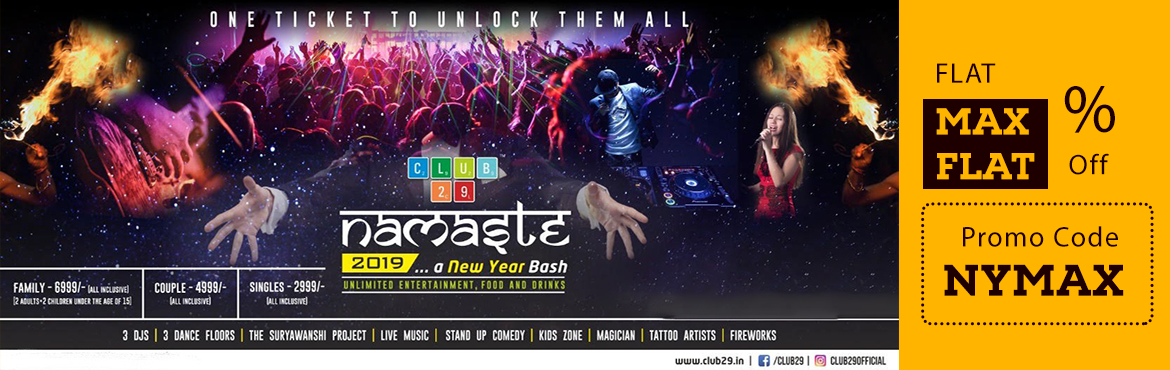 """Book Online Tickets for NAMASTE 2019 at Club29, Wakad, Pune. NAMASTE 2019"""" WELCOMES YOU TO ONE OF THE MOST HAPPENING NEW YEAR PARTIES IN PUNE AT CLUB 29. 'ONE TICKET TO UNLOCK THEM ALL' 3 DJs 3 dedicated dance floors The Suryawanshi Project Live Music Magician Tattoo Artists Standup Comedy Fi"""