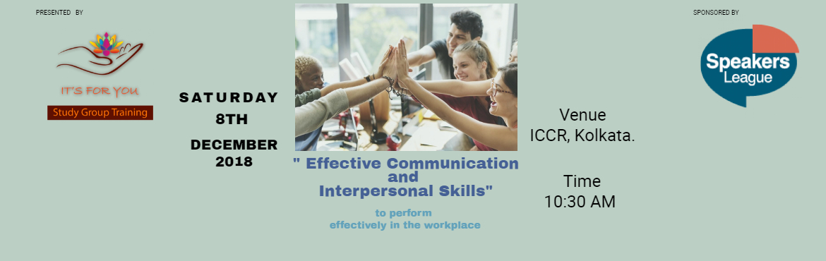 Book Online Tickets for Effective Communication and  Interperson, Kolkata.   A Curtain-raiser INTERACTIVE SESSION on  \