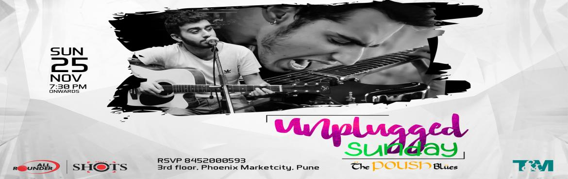 Book Online Tickets for Unplugged Sunday With Live Performance b, Pune. All Rounder Shots presents the Unplugged Sunday Enjoy the rocking performance of The Poush Blues at Pune\'s largest Nightlife venue with exclusive offers on Alcohol : • IMFL AT 79 TILL 9PM • Beer Buckets starting from INR. 699/-  Gates open