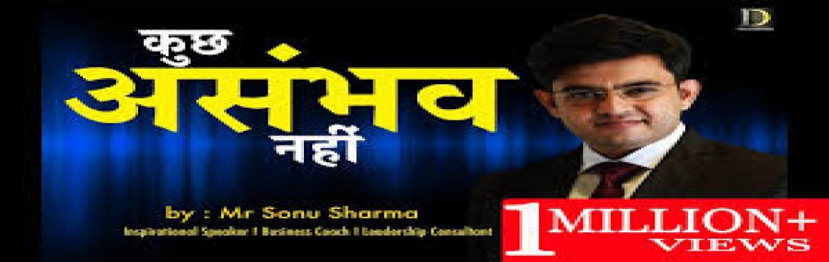 Book Online Tickets for Life Changing Programme - Nothing Is Imp, Kolkata. Sonu Sharma Motivational speaker and Business Coach Live at Kolkata Kalamandir on 4th December 5pm-8pm.First Open Training Workshop for all. All Dreamers are invited to be a part of this Sensational Leadership keynote - Business, Entrepreneur, Servic