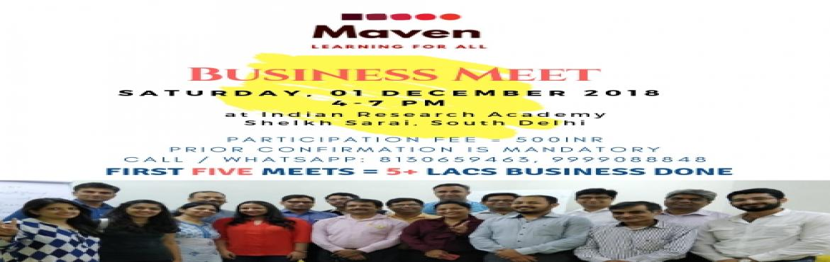 Book Online Tickets for Maven Business Meet, New Delhi. Advancing Business over a High Tea Date: Sat, 1st December 2018Time: 4PM - 7PM Location: Indian Research Academy, Awadh Bhawan, FC-31, Sheikh Sarai - II Institutional Area, South Delhi https://goo.gl/maps/nBqrJaQ1KEr Agenda: 4.00 - 4.30 - Knowing You