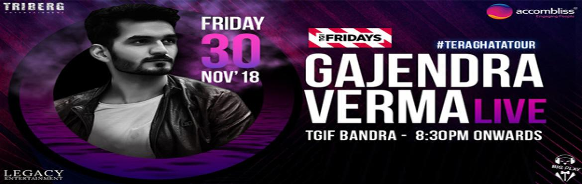 Book Online Tickets for Gajendra Verma Live @TGIF Bandra, Mumbai. For the FIRST TIME IN MUMBAI PRESENTING SINGING SENSATION GAJENDRA VERMA LIVE IN CONCERT.Singing Sensation and Popularly known for his TRACKS \'TERA GHATA\' \'EMPTINESS\' \'MANN MERA\' \'EK KAHANI\' & MANY MOREWHICH HAS CROSSED MORE THAN 200 MILL