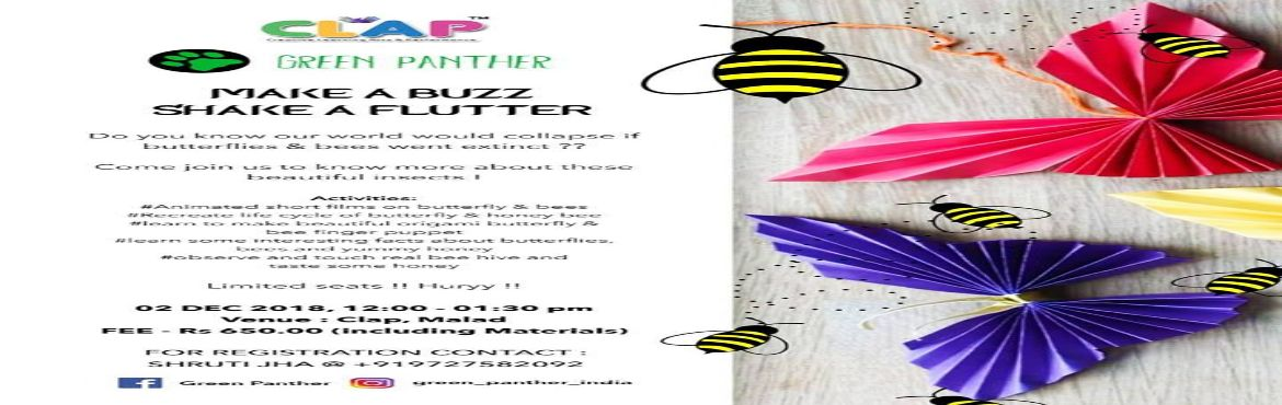 Book Online Tickets for Make A Buzz, Shake A Flutter, Mumbai. Do you know our world would collapse if butterflies and bees went extinct?Come and Join us to know more about these beautiful insects.Activities1) Animated short films on butterflies and bees2) Recreate life cycle of butterfly and honey bee3) Learn t