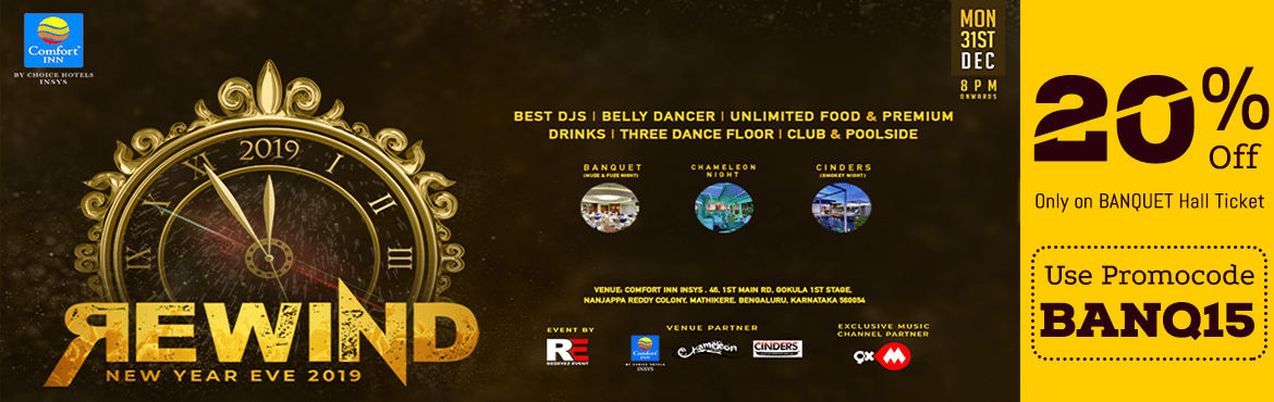 Book Online Tickets for REWIND New Year Eve 2019, Bengaluru. REDWIND – New Year Eve 2019at Comfort Inn Insys,Mathikere Highlight Factor: Best Djs | Unlimited Food & Premium Drinks | Bollywood,Punjabi & Commercial Music |Indian Belly dancer performance| 1 Hotel | 3 Fl