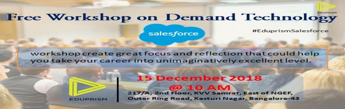 Book Online Tickets for Free Workshop on Salesforce | 15 Dec 201, Bangalore. Eduprismwelcomes you to attend the Salesforce Workshop on 15th Dec 2018, @10:30 AM. This one day workshop is designed for fresher's and working professionals who are keen to learn Salesforce and make career in it. In this event we explain