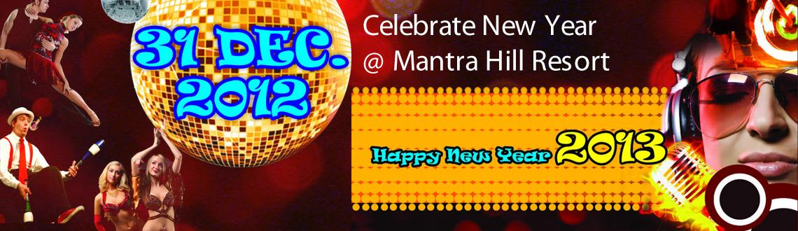 Book Online Tickets for Celebrate New Year @ Mantra Hill Resort , Pune. Celebrate New Year @ Mantra Hill Resort 2013