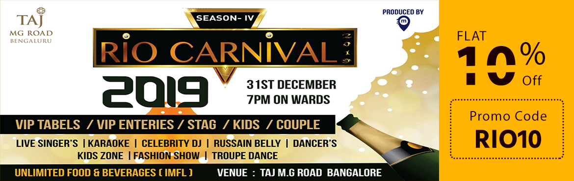 Book Online Tickets for RIO CARNIVAL 2019 Season 4, Bengaluru. RIO CARNIVAL 2019 - Season 4 Must hop presents Bangalore's most spectacular New Year's celebration at Taj, MG Road! Get ready for one of the most hip and happening parties of 2018, RIO CARNIVAL 2019 right in the heart of the c
