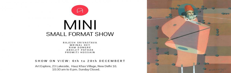 Book Online Tickets for Mini: A Small Format Show, New Delhi. Art Exploreis pleased to announce MINI Small Format Show. It opens on Thursday, 6th December and continues till: 28th December at Art Explore, Hauz Khas Village, New Delhi.  Artists: Rajesh Srivastava Mrinal Dey Ram Dongre Abhijit Pathak