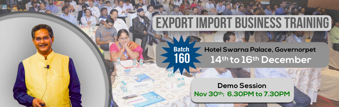 Book Online Tickets for Demo for Export-Import Business Training, Vijayawada. This Demo Session will give you an understanding of the present scenario of Export and Imports opportunities, Unexplored Products & Markets and also the content of our 3-Days upcoming Training Program from 14-16th DEC in Vijayawada. Click h