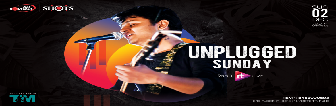 Book Online Tickets for Unplugged Sundays with Live Performance , Pune. All Rounder Shots presents the Unplugged Sunday Enjoy the rocking performance of Rahul RT at Pune\'s largest Nightlife venue with exclusive offers on Alcohol : • IMFL AT 79 TILL 9PM • Beer Buckets starting from INR. 699/-  Gates open