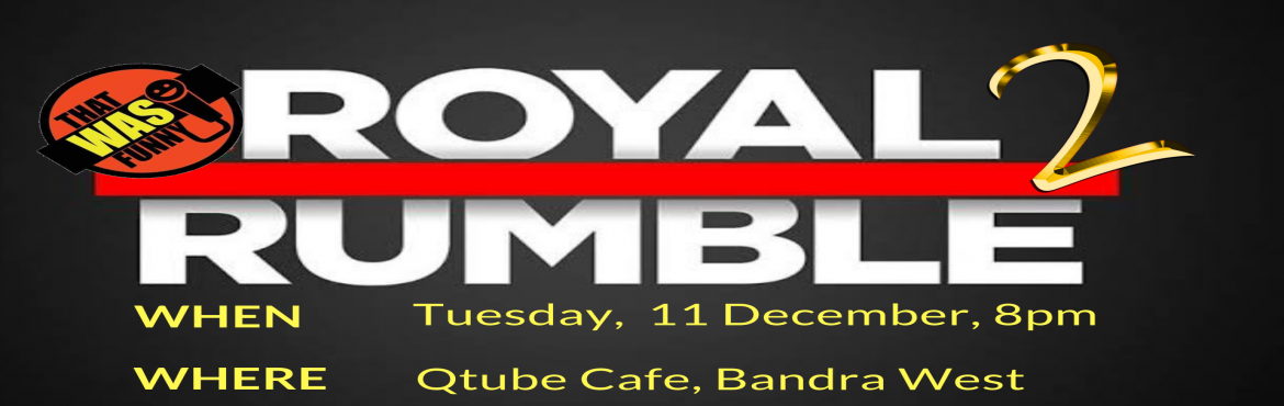 Book Online Tickets for Comedy Royal Rumble - Fight 2 - FREE ENT, Mumbai. FREE ENTRY - RS \