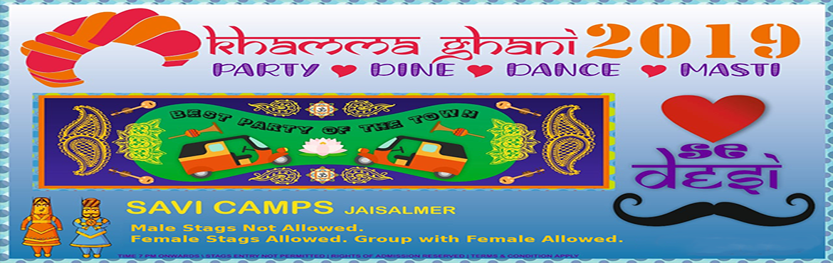 Book Online Tickets for Khamma Ghani - Dil Se Deshi New Year 201, Jaisalmer. Khamma Ghani (Dil Se Deshi) New Year 2019 Party at Savi Camps & Resorts, Jaisalmer Best New Year Celebration Party of The Town Timing : 7 PM Onward, Upto 1.00 AM Ticket Price : 1799.00 INR Per Person Child (5 Years to 10 years) : 750 INR. Below 5