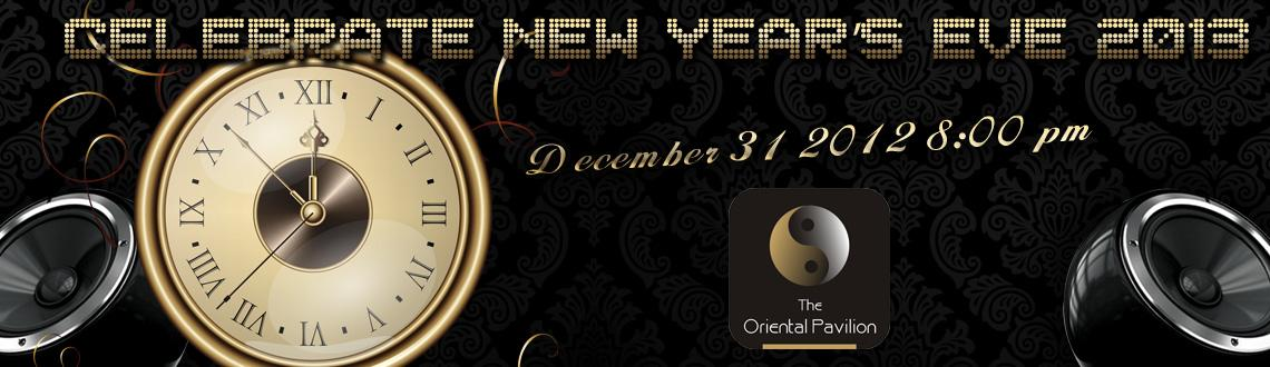 CELEBRATE NEW YEAR\'S EVE 2013  @ Oriental Pavillion