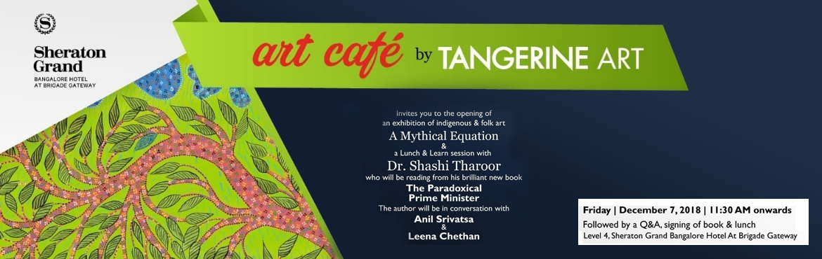 Book Online Tickets for A Mythical Equation, Bengaluru. Sheraton Grand Bangalore Hotel at Brigade Gateway in association with Tangerine Art Spaces presents 'A Mythical Equation', an exhibition of indigenous, tribal and folk art at Art Cafe – set to be inaugurated by Dr. Shashi Tharoor on