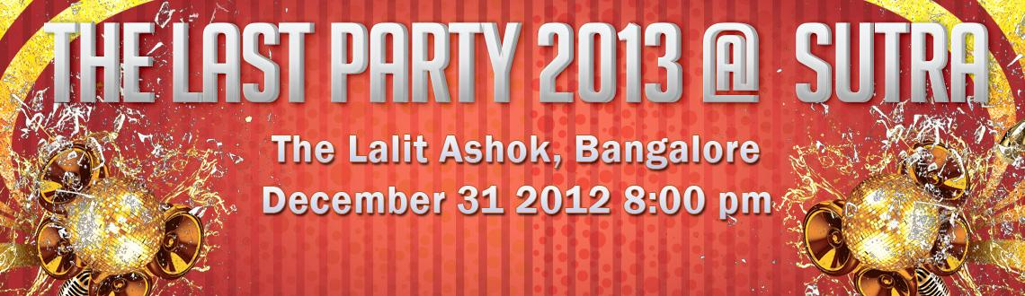 Book Online Tickets for The Last Party 2013 @ Sutra, The Lalit A, Bengaluru.  