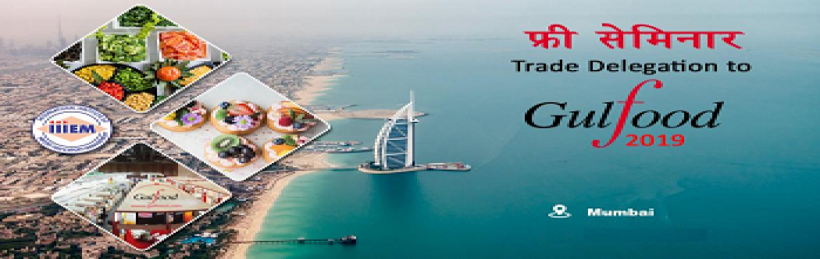 Book Online Tickets for Trade Delegation to Gulfood, Mumbai. Free Seminar on Trade Delegation to GulfoodInclusions:-- Export Import Guide on Tour- Market visits(Fruits & Vegetables, Spices & Dry Fruits)- Learn what is how to price your product- Learn Quality & PricingVisits:-- 6 Days & 5 Nights