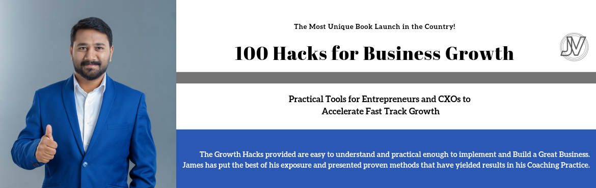 Book Online Tickets for BOOK Launch - 100 Hacks for Business Gro, Coimbatore. 100 Hacks for Business Growth Practical Tools for Entrepreneurs and CXOs to Accelerate Fast Track Growth   In this highly anticipated sequel 100 Hacks for Business Growth, James Vineeth shares practical tools for Entrepreneurs and CXOs to A