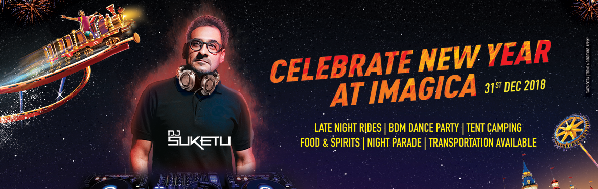 Book Online Tickets for New Year with DJ Suketu @ Imagica  , Mumbai. Party on 31stDec at Imagica Theme Park- Join India's hippest party crowd in an open air arena, and enjoy international standard rides & attractions, feast on mouth-watering food & unlimited drinks while watching live performances