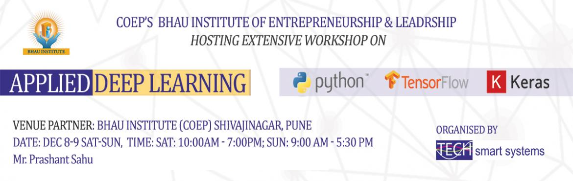 Book Online Tickets for Applied Deep Learning Extensive Workshop, Pune. 1. Title of the Bootcamp: Applied Deep Learning using Python, TensorFlow and Keras2. Date: Dec 8-9 Sat-SunTime: Sat: 10:00AM - 7:00PM; Sun: 9:00 AM - 5:30 PM.Venue Partner: Bhau Institute, College of Engineering Pune (COEP), Shivajinagar, Pune.3. Org