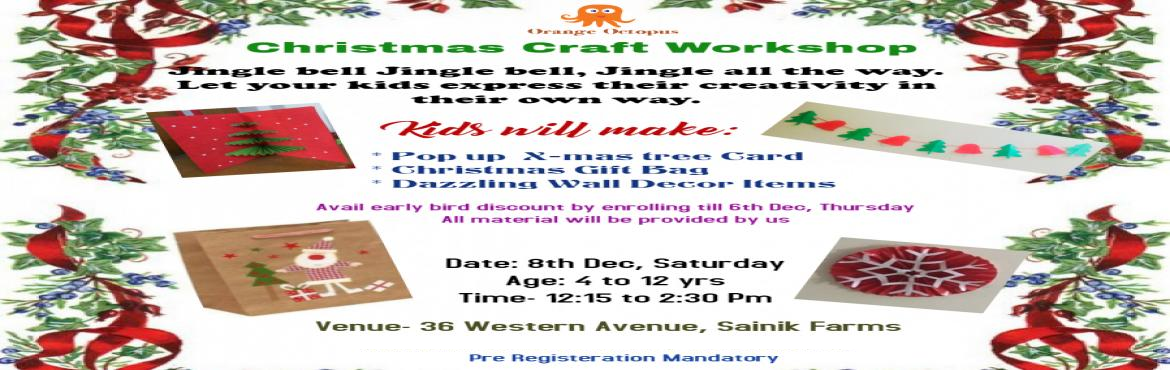 Book Online Tickets for Christmas craft workshop for kids, New Delhi. Kids will make_;  * Pop up X- mas tree card * Christmas Gift Bag * Dazzling Wall Decor Items