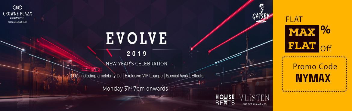 Book Online Tickets for EVOLVE 2019 - NYE Party @ Gatsby, Crowne, Chennai. EVOLVE 2019 - A premium New Year Celebration Date: Monday, 31st December 2018 Timing: 7 pm to 1 am Venue: Gatsby 2000 Nightclub, Crowne Plaza Chennai Adyar Park Event Highlights: a. 3 Disco Jockey\'s and a Celebrity DJ b. Lar